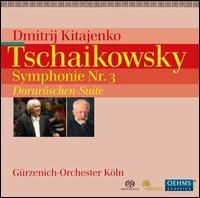 Tschaikowsky: Symphonie Nr. 3; Dornröschen Suite - Gürzenich Orchestra of Cologne; Dmitri Kitayenko (conductor)