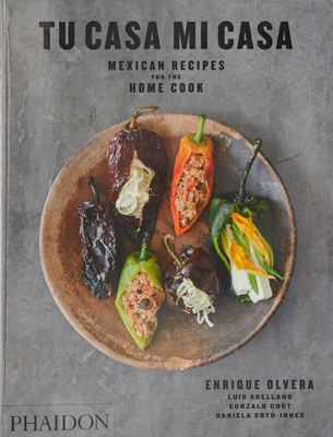 Tu Casa Mi Casa: Mexican Recipes for the Home Cook - Olvera, Enrique, and Meehan, Peter (Contributions by), and Soto-Innes, Daniela (Contributions by)