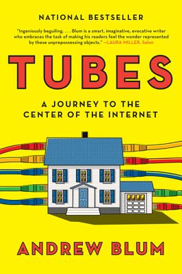 Tubes: A Journey to the Center of the Internet - Blum, Andrew