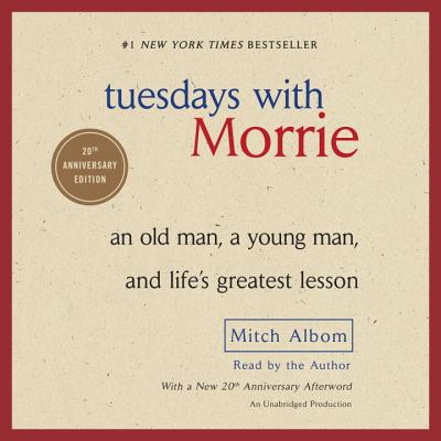 Tuesdays with Morrie: An Old Man, a Young Man, and Life's Greatest Lesson - Albom, Mitch