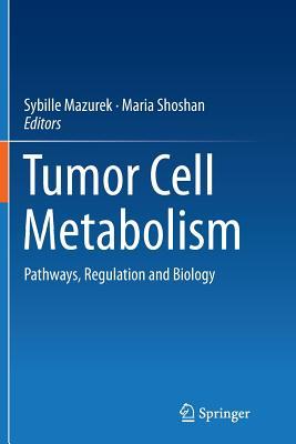 Tumor Cell Metabolism: Pathways, Regulation and Biology - Mazurek, Sybille (Editor), and Shoshan, Maria (Editor)