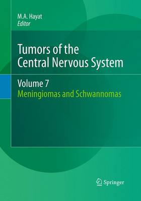 Tumors of the Central Nervous System, Volume 7: Meningiomas and Schwannomas - Hayat, M A (Editor)
