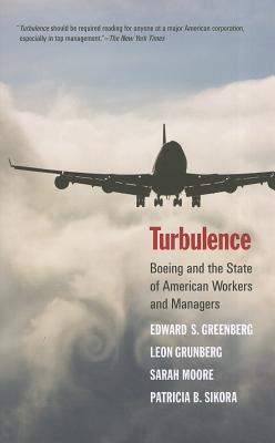Turbulence: Boeing and the State of American Workers and Managers - Greenberg, Edward S, and Grunberg, Leon, and Moore, Sarah