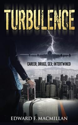 Turbulence: Career, Drugs, Sex; Intertwined - MacMillan, Edward F