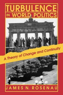 Turbulence in World Politics: A Theory of Change and Continuity - Rosenau, James N