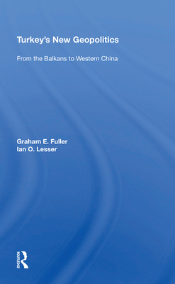 Turkey's New Geopolitics: From The Balkans To Western China - Fuller, Graham