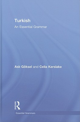 Turkish: An Essential Grammar - Kerslake, Celia, and Goksel, Asli