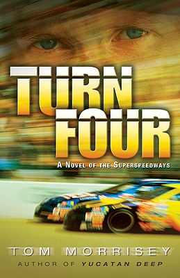 Turn Four: A Novel of the Superspeedways - Morrisey, Tom, and Zondervan Publishing (Creator)