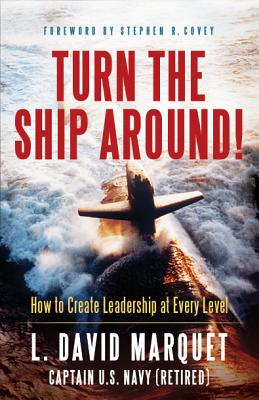 Turn the Ship Around!: How to Create Leadership at Every Level - Marquet, L David