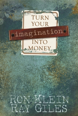 Turn Your Imagination Into Money - Klein, Ron, J.D., and Giles, Ray