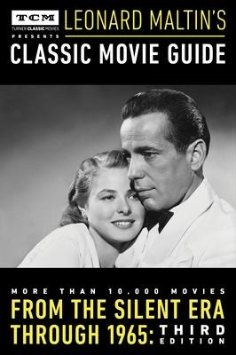 Turner Classic Movies Presents Leonard Maltin's Classic Movie Guide: From the Silent Era Through 1965: Third Edition - Maltin, Leonard