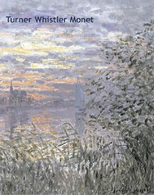 Turner, Whistler, Monet: Impressionist Visions - Lochnan, Katharine A (Editor), and Warrell, Ian (Contributions by)