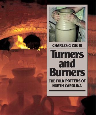 Turners and Burners: The Folk Potters of North Carolina - Zug, Charles G