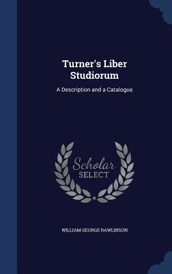 Turner's Liber Studiorum: A Description and a Catalogue - Rawlinson, William George