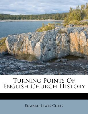 Turning Points of English Church History - Cutts, Edward Lewes