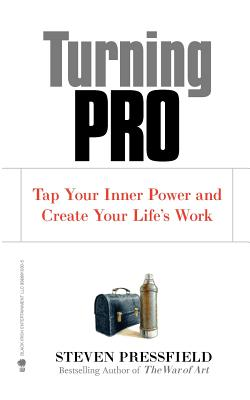 Turning Pro: Tap Your Inner Power and Create Your Life's Work - Pressfield, Steven, and Coyne, Shawn (Preface by)
