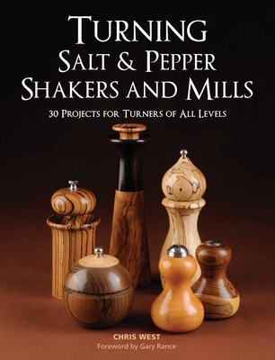 Turning Salt & Pepper Shakers and Mills: 30 Projects for Turners of All Levels - West, Chris, and Rance, Gary (Foreword by)
