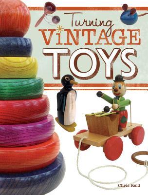 Turning Vintage Toys - Reid, Chris