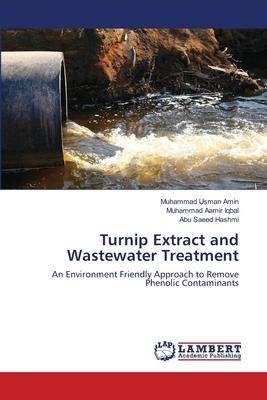 Turnip Extract and Wastewater Treatment - Amin Muhammad Usman, and Iqbal Muhammad Aamir, and Hashmi Abu Saeed