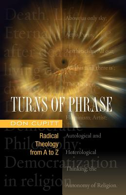 Turns of Phrase: Radical Theology from A-Z - Cupitt, Don