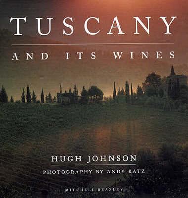 Tuscany and Its Wines - Johnson, Hugh, and Katz, Andy (Photographer)