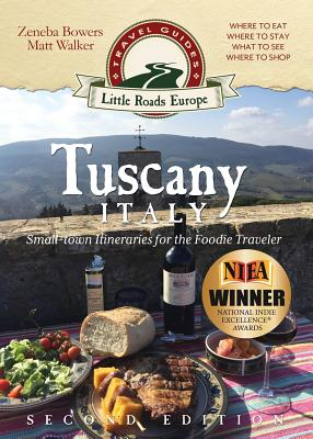 Tuscany, Italy: Small-Town Itineraries for the Foodie Traveler - Bowers, Zeneba