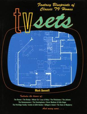 TV Sets: Fantasy Blueprints of Classic TV Homes - Bennett, Mark