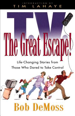 TV the Great Escape!: Life-Changing Stories from Those Who Dared to Take Control - DeMoss, Robert