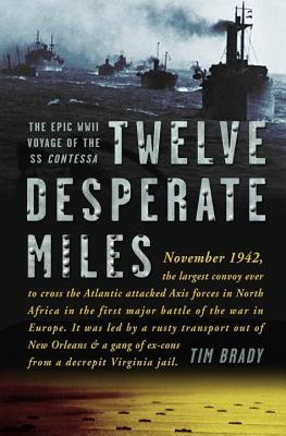 Twelve Desperate Miles: The Epic WWII Voyage of the SS Contessa - Brady, Tim
