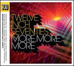 Twelve Inch Seventies: More, More, More