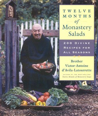 Twelve Months of Monastery Salads: 200 Divine Recipes for All Seasons - D'Avila-La Tourette, Victor-Antoine, and Brother Victor-Antoine D'Avila-Latourrette