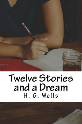 Twelve Stories and a Dream - H G Wells