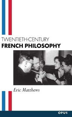 Twentieth-Century French Philosophy - Matthews, Eric