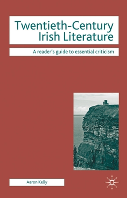 Twentieth-Century Irish Literature - Kelly, Aaron, and Tredell, Nicolas, Professor (Editor)