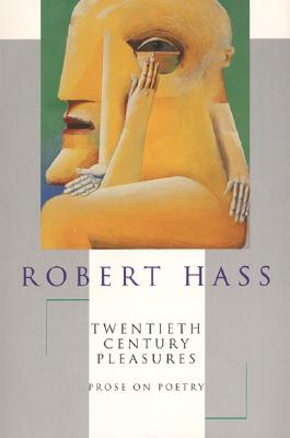 Twentieth Century Pleasures: Prose on Poetry - Hass, Robert