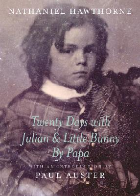 Twenty Days with Julian & Little Bunny by Papa - Hawthorne, Nathaniel, and Auster, Paul (Introduction by)