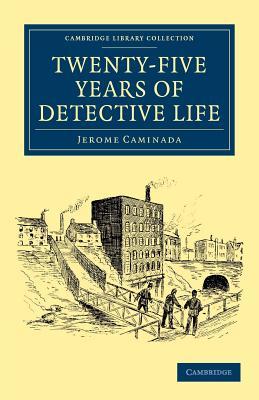 Twenty-Five Years of Detective Life - Caminada, Jerome