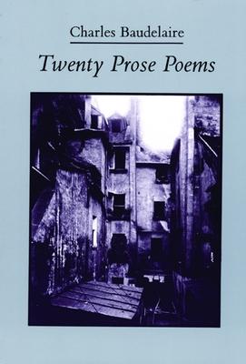 Twenty Prose Poems - Baudelaire, Charles P