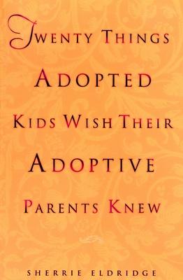 Twenty Things Adopted Kids Wish Their Adoptive Parents Knew - Eldridge, Sherrie