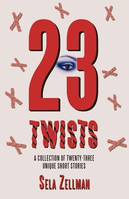 Twenty-Three Twists: A Collection of Twenty-Three Unique Short Stories - Zellman, Sela