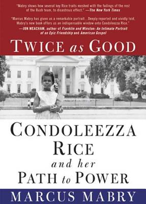 Twice as Good: Condoleezza Rice and Her Path to Power - Mabry, Marcus