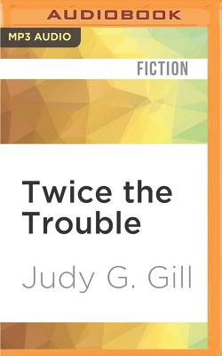 Twice the Trouble - Gill, Judy