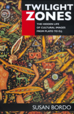 Twilight Zones: Hidden Life of Cultural Images Plato to Oj - Bordo, Susan