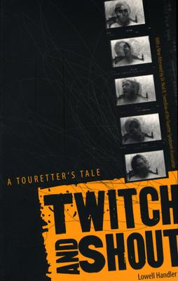 Twitch and Shout: A Touretter's Tale - Handler, Lowell, and Goldberg, Elkhonon (Foreword by), and Swerdlow, Neal R, Dr., M.D. (Afterword by)