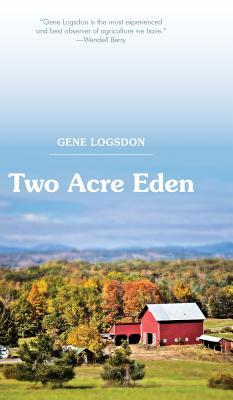 Two Acre Eden - Logsdon, Gene