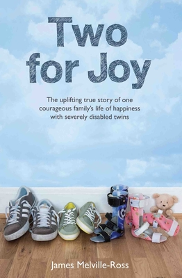 Two for Joy: The Uplifting Story of One Courageous Family - Melville-Ross, James