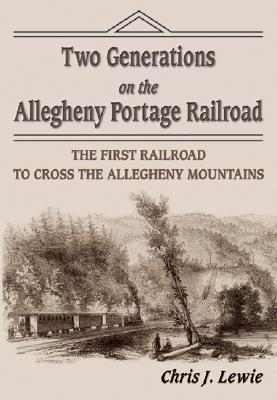 Two Generations on the Allegheny Portage Railroad - Lewie, Christopher Jon
