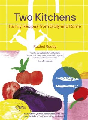 Two Kitchens: 120 Family Recipes from Sicily and Rome - Roddy, Rachel