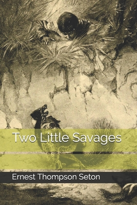 Two Little Savages - Thompson Seton, Ernest