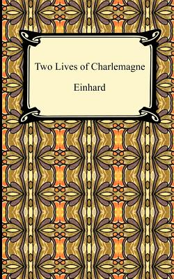 Two Lives of Charlemagne - Einhard, Ca 770, and The Monk of St Gall, Monk Of St Gall